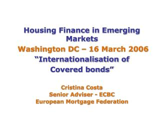 Housing Finance in Emerging Markets Washington DC � 16 March 2006 �Internationalisation of