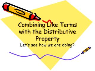 Combining Like Terms with the Distributive  Property
