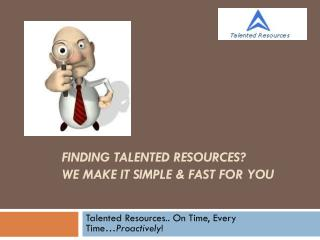 Finding TALENTED RESOURCES?   We Make it simple & fast for you