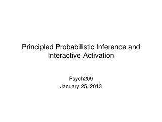 Principled Probabilistic Inference and Interactive Activation