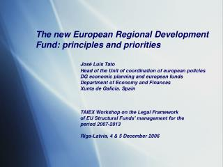 The new European Regional Development Fund : principles and priorities José Luis Tato