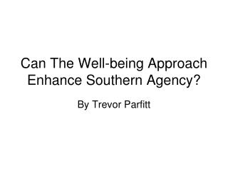 Can The Well-being Approach Enhance Southern Agency?