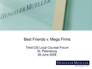 Best Friends v. Mega Firms Third CIS Local Counsel Forum St. Petersburg 26  June 2008