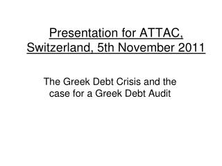 Presentation for ATTAC, Switzerland, 5th November 2011