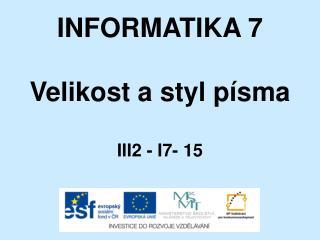 INFORMATIKA 7 Velikost a styl písma III2 - I7- 15