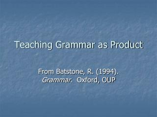 Teaching Grammar as Product