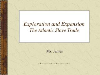 Exploration and Expansion The Atlantic Slave Trade