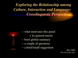 Exploring the Relationship among Culture, Interaction and Language: Crosslinguistic Perspectives