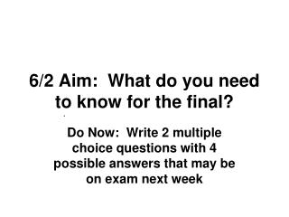 6/2 Aim:  What do you need to know for the final?