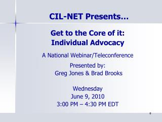 Get to the Core of it:  Individual Advocacy A National Webinar/Teleconference Presented by: