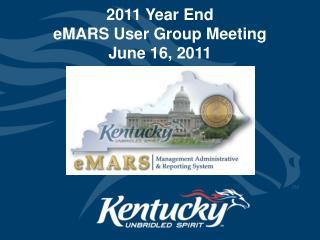 2011 Year End  eMARS User Group Meeting June 16, 2011