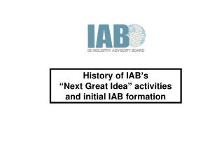 "History of IAB's  ""Next Great Idea"" activities and initial IAB formation"