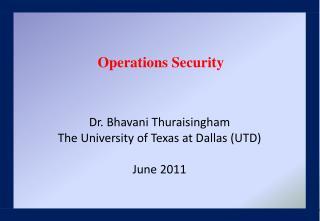 Dr. Bhavani Thuraisingham The University of Texas at Dallas (UTD) June 2011
