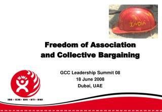 Freedom of Association  and Collective Bargaining GCC Leadership Summit 08 18 June 2008 Dubai, UAE