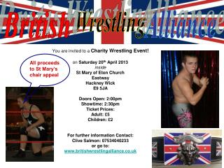 You are invited to a  Charity Wrestling Event! on  Saturday 20 th  April 2013 inside