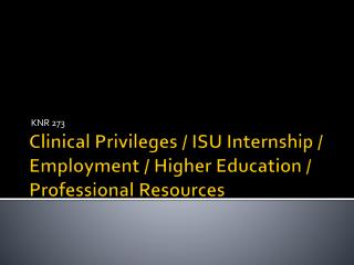 Clinical Privileges / ISU Internship / Employment / Higher Education / Professional Resources