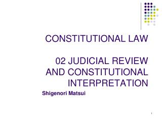 CONSTITUTIONAL LAW 02 JUDICIAL REVIEW AND CONSTITUTIONAL INTERPRETATION