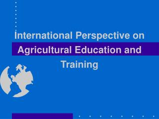 International Perspective on Agricultural Education and Training