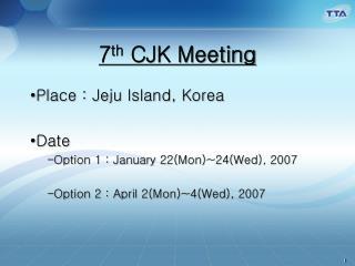 7 th  CJK Meeting