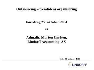 Outsourcing – fremtidens organisering Foredrag 25. oktober 2004