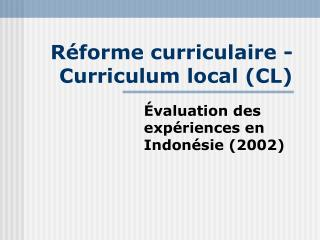 R�forme curriculaire  - Curriculum local (CL)