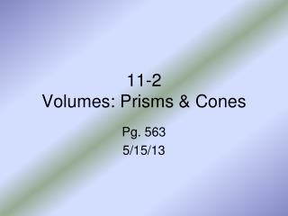 11-2 Volumes: Prisms & Cones