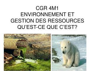 CGR 4M1 ENVIRONNEMENT ET GESTION DES RESSOURCES QU'EST-CE QUE C'EST?