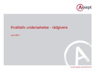 Kvalitativ unders�kelse - r�dgivere Juni 2011