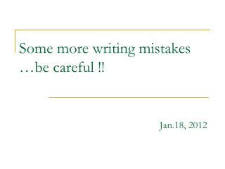 Some more writing mistakes …be careful !! Jan.18, 2012