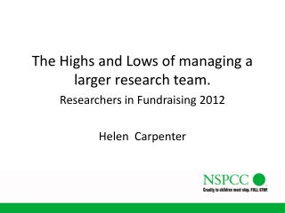 The Highs and Lows of managing a larger research team. Researchers in Fundraising 2012