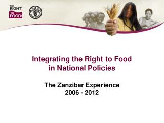 Integrating the Right to Food in National Policies The Zanzibar Experience 2006 - 2012