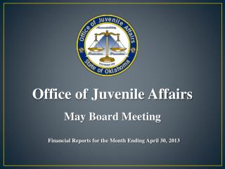 Office of Juvenile Affairs May Board Meeting Financial Reports for the Month Ending April 30, 2013