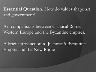Essential Question.  How do values shape art and government?