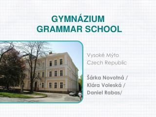 GYMNÁZIUM   GRAMMAR SCHOOL