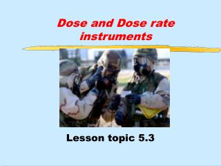 Dose and Dose rate instruments