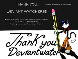Thank You, Deviant Watchers!!