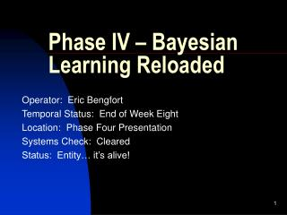 Phase IV – Bayesian Learning Reloaded