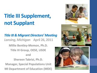 Title III Supplement,  not Supplant   Title III  Migrant Directors  Meeting Lansing, Michigan April 26, 2011