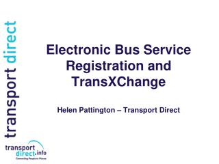 Electronic Bus Service Registration and TransXChange Helen Pattington � Transport Direct