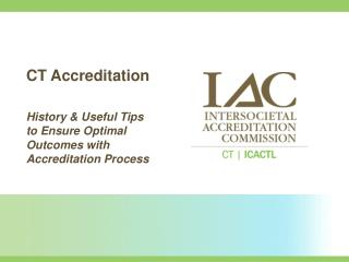 CT Accreditation History & Useful Tips    to Ensure Optimal Outcomes with Accreditation Process