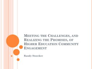 Meeting the Challenges, and Realizing  the  Promises,  of Higher Education Community Engagement