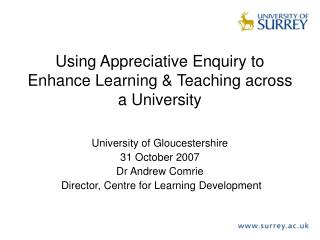 Using Appreciative Enquiry to Enhance Learning & Teaching across a University