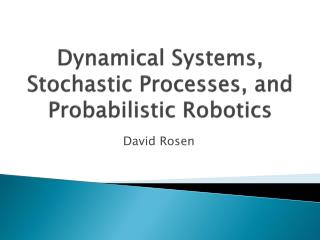 Dynamical Systems, Stochastic Processes, and  Probabilistic Robotics