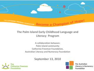 The Palm Island Early Childhood Language and Literacy  Program  A collaboration between:  Palm Island community Catherin