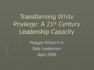 Transforming White Privilege: A 21 st  Century Leadership Capacity