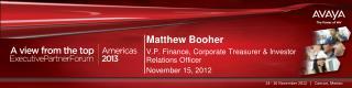 Matthew  Booher V.P. Finance, Corporate Treasurer & Investor Relations Officer  November 15, 2012