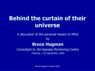 Behind the curtain of their universe