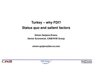 Turkey – why FDI?  Status quo and salient factors Simon Quijano-Evans,