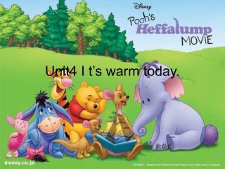 Unit4 I t�s warm today.