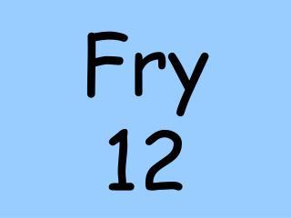 Fry  12